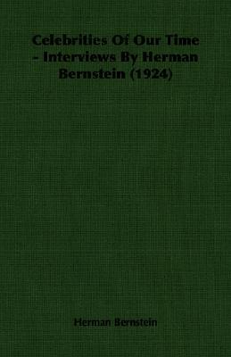 Celebrities of Our Time - Interviews Herman Bernstein (1924) by Herman Bernstein