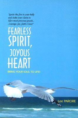 Fearless Spirit, Joyous Heart: Bring Your Soul to Life!  by  Lee Parore