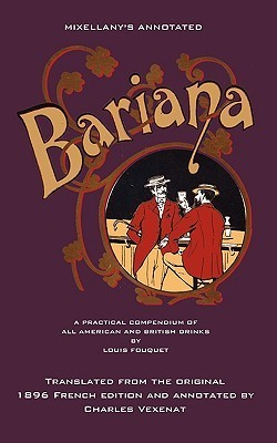 Mixellanys Annotated Bariana: A Practical Compendium of All American and British Drinks  by  Louis Fouquet