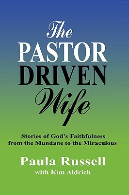 The Pastor Driven Wife: Stories of Gods Faithfulness from the Mundane to the Miraculous Paula Russell