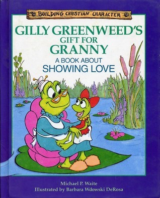 Gilly Greenweeds Gift for Granny: A Book about Showing Love  by  Michael P. Waite