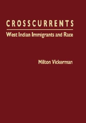 Crosscurrents: West Indian Immigrants and Race Milton Vickerman