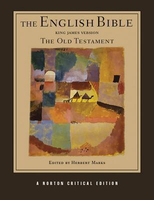 The English Bible, King James Version: Old Testament v. 1 (Norton Critical Editions) Herbert Marks
