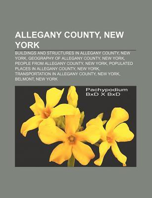 Allegany County, New York: Belmont, New York, Houghton, New York, Granger, New York, Amity, New York, Richburg, New York, Belfast, New York Books LLC