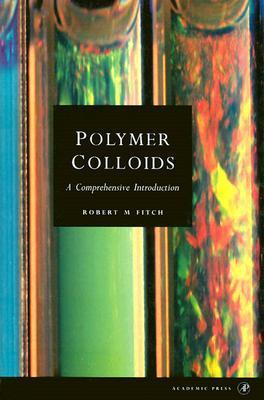 Polymer Colloids: A Comprehensive Introduction Robert M. Fitch