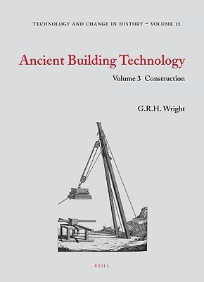 Ancient Building Technology, Volume 3: 2-Volume Set: Construction  by  G.R.H. Wright