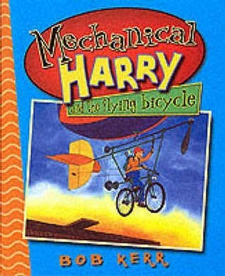Mechanical Harry and the Flying Bicycle  by  Bob Kerr