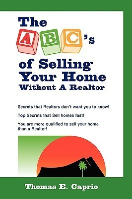 The ABCs of Selling Your Home Without a Realtor Thomas E. Caprio