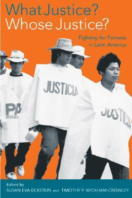 What Justice? Whose Justice?: Fighting for Fairness in Latin America  by  Susan Eva Eckstein