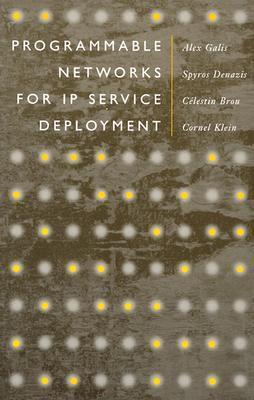 Programmable Networks for IP Service Deployment  by  Spyros Denazis
