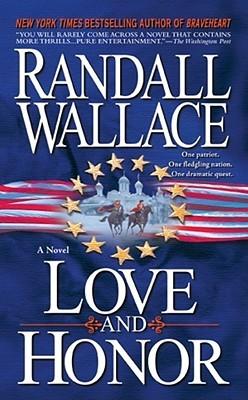 Love and Honor: A Novel Randall Wallace