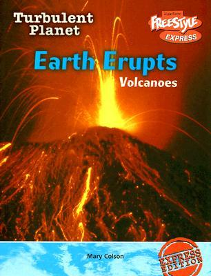 Earth Erupts-Volcanoes  by  Mary Colson