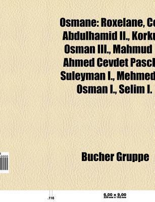 Osmane: Roxelane, Cem Sultan, Abd Lhamid II., Korkud, S Leyman I., Mahmud II., Osman III., Selim I., Bayezid I., Ertu Rul Gazi Source Wikipedia