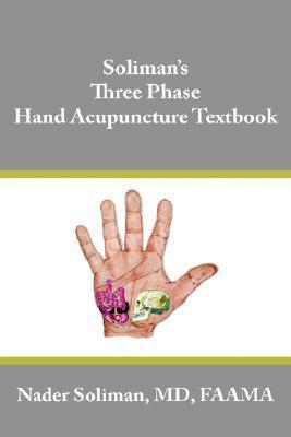 Solimans Three Phase Hand Acupuncture Textbook Nader Soliman