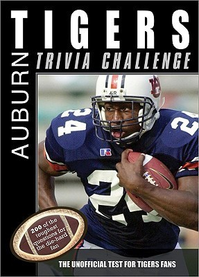 The Auburn Tigers Trivia Challenge: The Unofficial Test for Tigers Fans Sourcebooks, Inc.