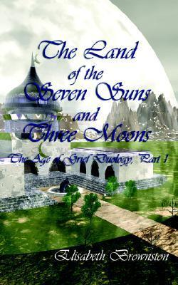 The Land of the Seven Suns and Three Moons: The Age of Grief Duology  by  Elisabeth Brownston