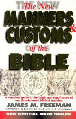 The New Manners and Customs of the Bible James M. Freeman