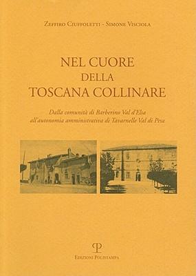 Nel Cuore Della Toscana Collinare: Dalla Comunita Di Barberino Val DElsa Allautonomia Amministrativa Di Tavarnelle Val Di Pesa  by  Zeffiro Ciuffoletti