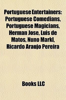 Portuguese Entertainers: Portuguese Comedians, Portuguese Magicians, Herman José, Luis de Matos, Nuno Markl, Ricardo Araújo Pereira Books LLC