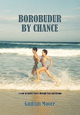 Borobudur  by  Chance: A Year of Family Travel Through Asia and Europe by Gudrun Moore