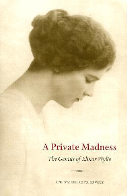 A Private Madness: The Genius of Elinor Wylie  by  Evelyn Hively