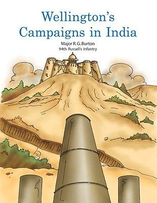 Wellingtons Campaigns in India RG Burton