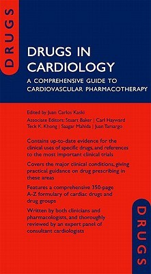 Drugs in Cardiology: A Comprehensive Guide to Cardiovascular Pharmacotherapy Juan Carlos Kaski