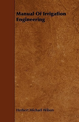 Manual of Irrigation Engineering Herbert Michael Wilson