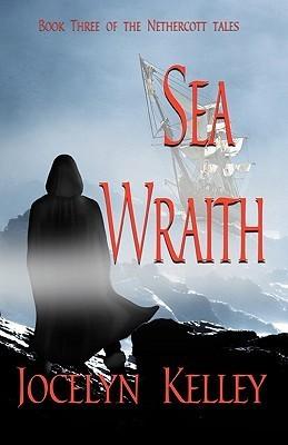 Sea Wraith (Nethercott Tales #3)  by  Jocelyn Kelley