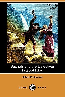 Bucholz and the Detectives (Illustrated Edition) Allan Pinkerton