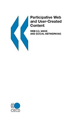 Participative Web and User-Created Content: Web 2.0, Wikis and Social Networking Graham Vickery