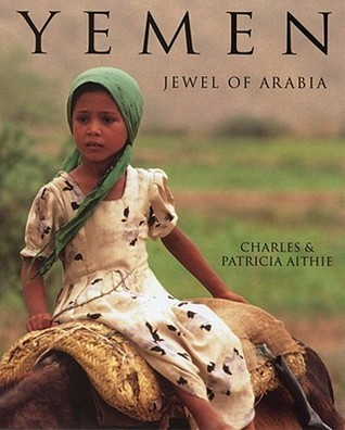 Yemen: Jewel of Arabia  by  Charles Aithie