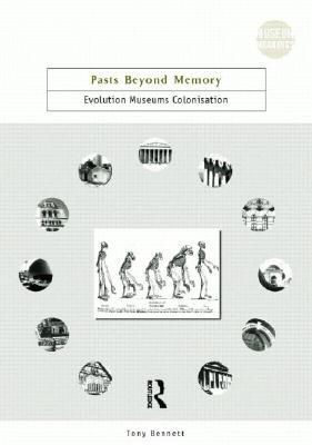 Pasts Beyond Memory: Evolution, Museums, Colonialism Tony Bennett