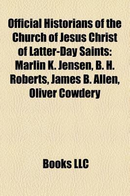 Official Historians of the Church of Jesus Christ of Latter-Day Saints: Marlin K. Jensen, B. H. Roberts, James B. Allen, Oliver Cowdery  by  Books LLC
