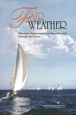 Fair Weather:: Effective Partnerships in Weather and Climate Services  by  Committee on Partnerships in Weather and