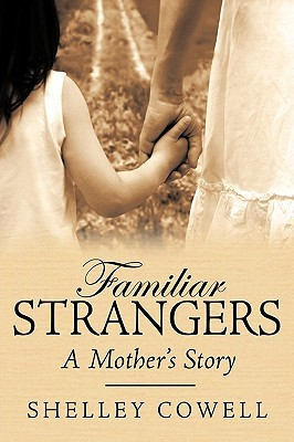 Familiar Strangers...A mothers Story  by  Shelley Cowell