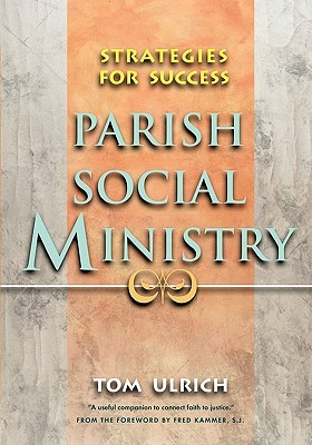 Parish Social Ministry: Strategies for Success Tom Ulrich