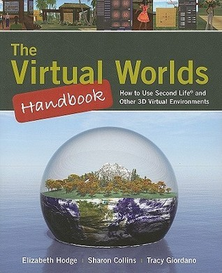 The Virtual Worlds Handbook: How to Use Second Life and Other 3D Virtual Environments [With CDROM] Elizabeth Hodge