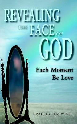 Revealing the Face of God  by  Bradley J. Provines