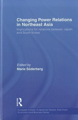 Changing Power Relations in Northeast Asia: Implications for Relations Between Japan and South Korea Marie Söderberg