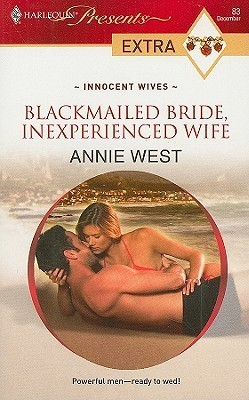 Blackmailed Bride, Inexperienced Wife (Innocent Wives #3) Annie West
