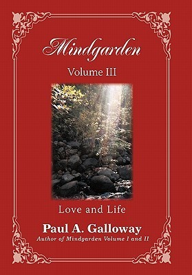 Mindgarden Volume III: Love and Life  by  Paul A. Galloway