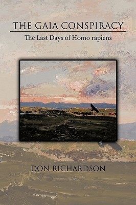 The Gaia Conspiracy: The Last Days of Homo Rapiens Don Richardson