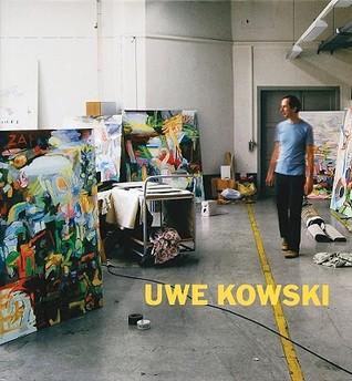 Uwe Kowski: Gemalde Und Aquarelle 2000-2008/Paintings and Watercolors 2000-2008  by  Uwe Kowski