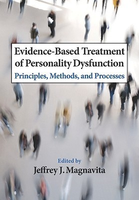 Evidence Based Treatment Of Personality Dysfunction: Principles, Methods, And Processes  by  Jeffrey J. Magnavita