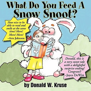 What Do You Feed a Snow Snoot  by  Donald W. Kruse