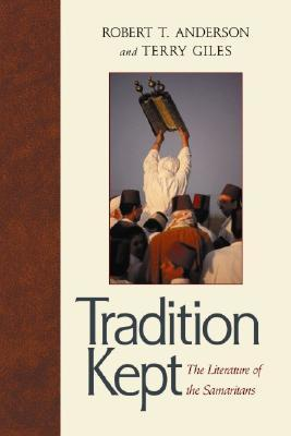 Tradition Kept: The Literature of the Samaritans  by  Robert T. Anderson