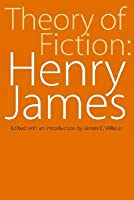 Theory Of Fiction: Henry James  by  Henry James