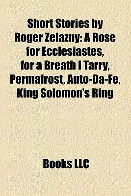 Short Stories  by  Roger Zelazny by Books LLC