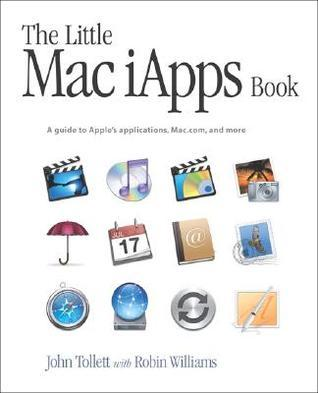 The Little Mac Iapps Book: A Guide to Apples Applications, Mac.Com, and More John Tollett